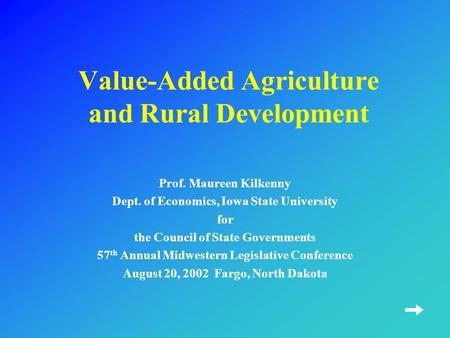 Value-Added Agriculture and Rural Development Prof. Maureen Kilkenny Dept. of Economics, Iowa State University for the Council of State Governments 57.