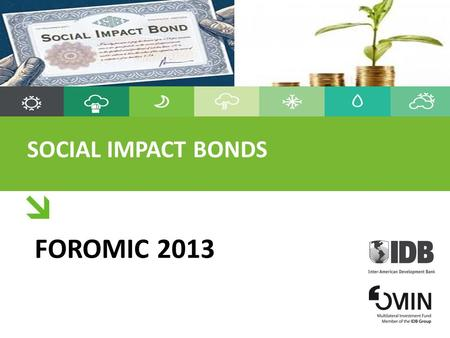 SOCIAL IMPACT BONDS FOROMIC 2013. 2.2. WHAT IS A SOCIAL IMPACT BOND? A social impact bond is innovative financing arrangement that turns intractable social.