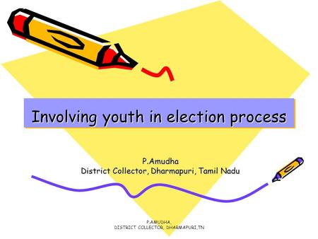 P.AMUDHA, DISTRICT COLLECTOR, DHARMAPURI,TN Involving youth in election process P.Amudha District Collector, Dharmapuri, Tamil Nadu.