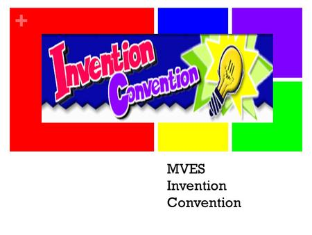 + MVES Invention Convention. + Objectives Students will design and create their own invention using simple machines Your machine will have practical applications.