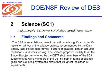 Office of Science U.S. Department of Energy DOE/NSF Review of DES 2 Science (SC1) Andy Albrecht (UC Davis) & Nicholas Suntzeff (Texas A&M) 2.2 Findings.