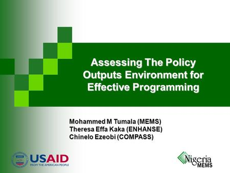 Assessing The Policy Outputs Environment for Effective Programming Mohammed M Tumala (MEMS) Theresa Effa Kaka (ENHANSE) Chinelo Ezeobi (COMPASS)