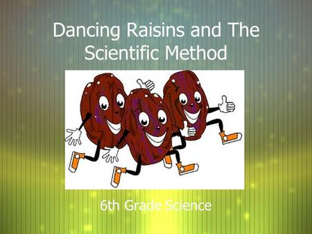 Dancing Raisins and The Scientific Method 6th Grade Science.