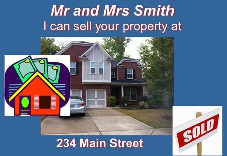 Mr and Mrs Smith I can sell your property at Mr and Mrs Smith I can sell your property at 234 Main Street.