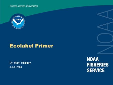 July 3, 2008 Ecolabel Primer Dr. Mark Holliday. 2 FAO Definitions Ecolabeling scheme Ecolabeling schemes entitle a fishery product to bear a distinctive.