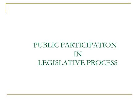 PUBLIC PARTICIPATION IN LEGISLATIVE PROCESS. The regulatory framework in Romania allows the civil society to impact public decision making. There are.