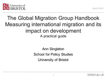 The Global Migration Group Handbook Measuring international migration and its impact on development A practical guide Ann Singleton School for Policy Studies.