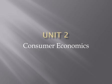 Consumer Economics.  Focuses on the decision making of individuals and households.  Everyone in a capitalist society is a consumer (any person or group.