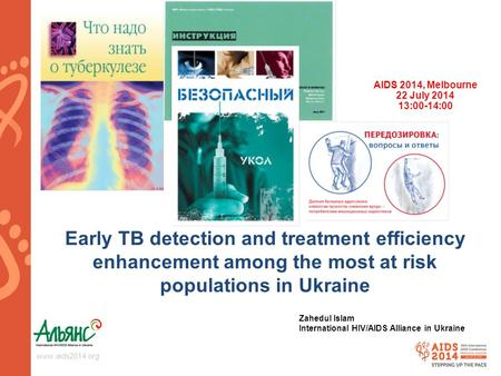 Www.aids2014.org Early TB detection and treatment efficiency enhancement among the most at risk populations in Ukraine AIDS 2014, Melbourne 22 July 2014.