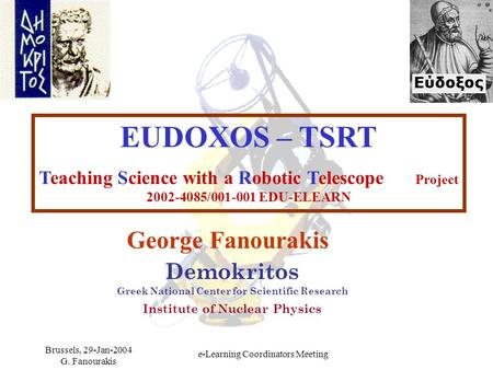 Brussels, 29-Jan-2004 G. Fanourakis e-Learning Coordinators Meeting EUDOXOS – TSRT Teaching Science with a Robotic Telescope Project 2002-4085/001-001.