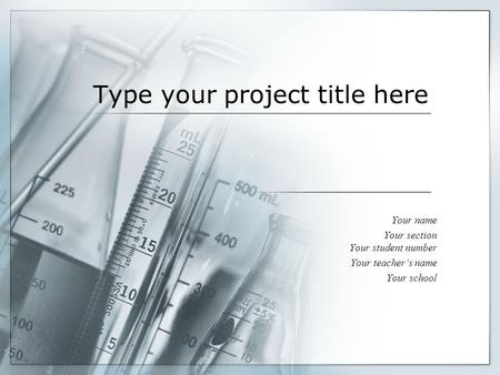 Type your project title here Your name Your section Your student number Your teacher's name Your school.