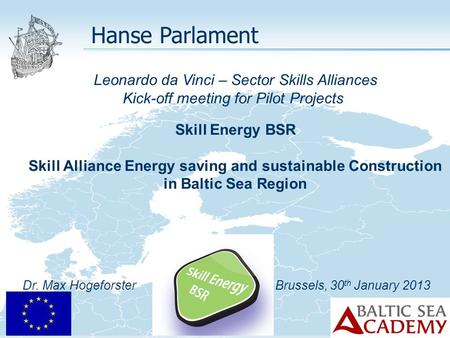 Leonardo da Vinci – Sector Skills Alliances Kick-off meeting for Pilot Projects Skill Energy BSR Skill Alliance Energy saving and sustainable Construction.