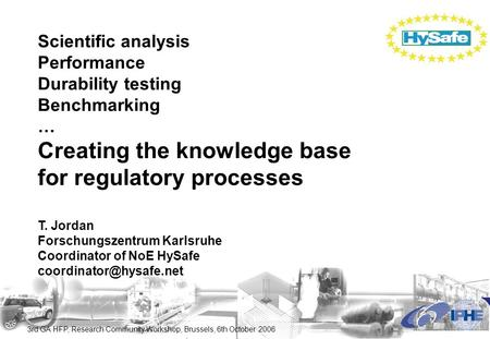 3rd GA HFP, Research Community Workshop, Brussels, 6th October 2006 Scientific analysis Performance Durability testing Benchmarking … Creating the knowledge.