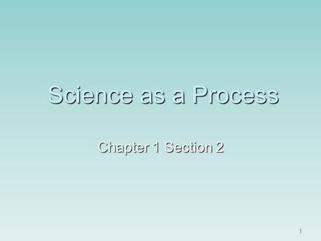1 Science as a Process Chapter 1 Section 2. 2 Objectives  Explain how science is different from other forms of human endeavor.  Identify the steps that.