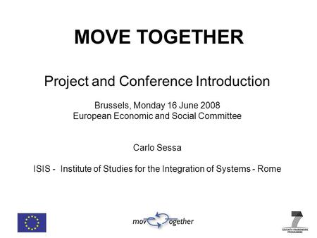 MOVE TOGETHER Project and Conference Introduction Brussels, Monday 16 June 2008 European Economic and Social Committee Carlo Sessa ISIS - Institute of.