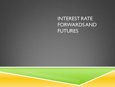 INTEREST RATE FORWARDS AND FUTURES. FORWARD RATES The forward rate is the future zero rate implied by today's term structure of interest rates 10/4/2009BAHATTIN.