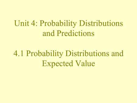 Unit 4: Probability Distributions and Predictions 4.1 Probability Distributions and Expected Value.