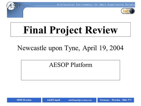 MMS DresdenGermany – Dresden - Slide N°1Adolf Liepelt Final Project Review Newcastle upon Tyne, April 19, 2004 AESOP Platform.