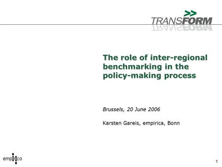 1 The role of inter-regional benchmarking in the policy-making process Brussels, 20 June 2006 Karsten Gareis, empirica, Bonn.