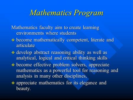 Mathematics Program Mathematics faculty aim to create learning environments where students  become mathematically competent, literate and articulate 