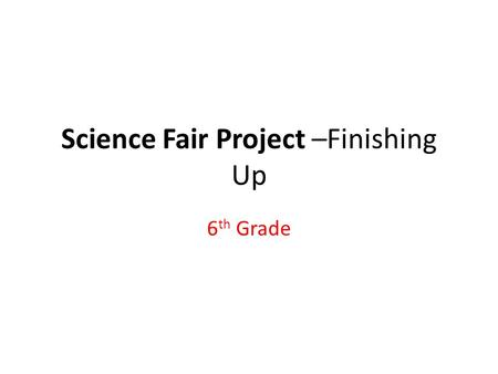 Science Fair Project –Finishing Up 6 th Grade. Data Tables/Graphs: (Due 1/21) *Ms. Morell and I met to make sure that you had good resources to create.
