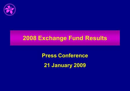 2008 Exchange Fund Results Press Conference 21 January 2009.