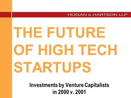 THE FUTURE OF HIGH TECH STARTUPS Investments by Venture Capitalists in 2000 v. 2001.