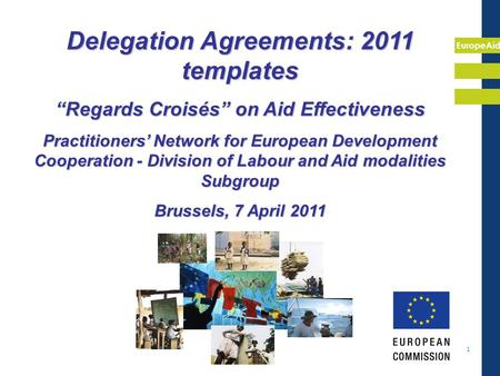 "EuropeAid 1 Delegation Agreements: 2011 templates ""Regards Croisés"" on Aid Effectiveness Practitioners' Network for European Development Cooperation -"