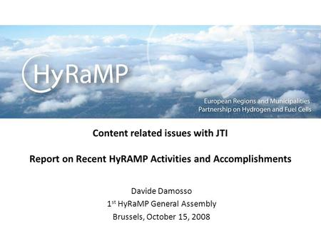 Content related issues with JTI Report on Recent HyRAMP Activities and Accomplishments Davide Damosso 1 st HyRaMP General Assembly Brussels, October 15,