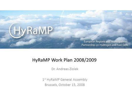 HyRaMP Work Plan 2008/2009 Dr. Andreas Ziolek 1 st HyRaMP General Assembly Brussels, October 15, 2008.