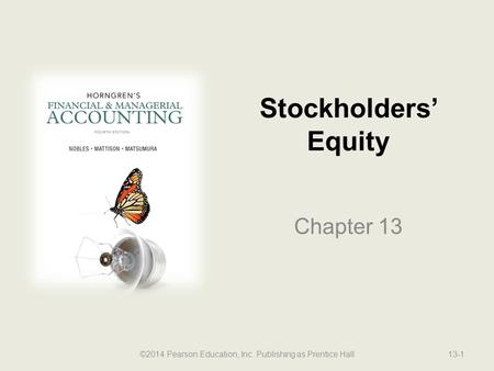Stockholders' Equity Chapter 13 ©2014 Pearson Education, Inc. Publishing as Prentice Hall13-1.