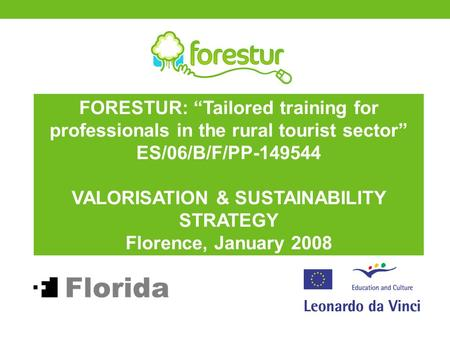 "FORESTUR: ""Tailored training for professionals in the rural tourist sector"" ES/06/B/F/PP-149544 VALORISATION & SUSTAINABILITY STRATEGY Florence, January."