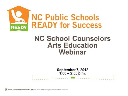 NC School Counselors Arts Education Webinar September 7, 2012 1:00 – 2:00 p.m.