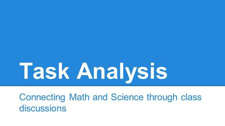 Task Analysis Connecting Math and Science through class discussions.