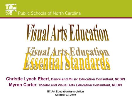 Christie Lynch Ebert, Dance and Music Education Consultant, NCDPI Myron Carter, Theatre and Visual Arts Education Consultant, NCDPI NC Art Education Association.