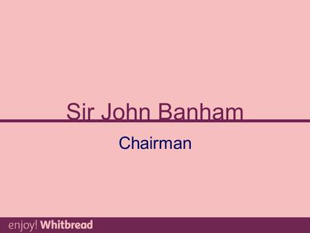 Sir John Banham Chairman. David Richardson Finance Director.