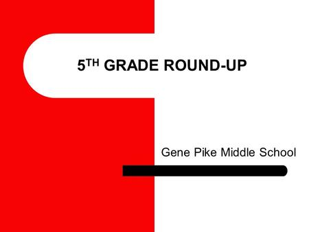 5 TH GRADE ROUND-UP Gene Pike Middle School Success in 6 th grade Use a Planner Keep organized Turn in assignments on time Attend tutorials when needed.