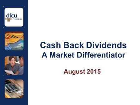Cash Back Dividends A Market Differentiator August 2015.