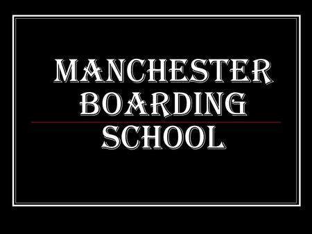 Manchester Boarding school. This is the building of our school.