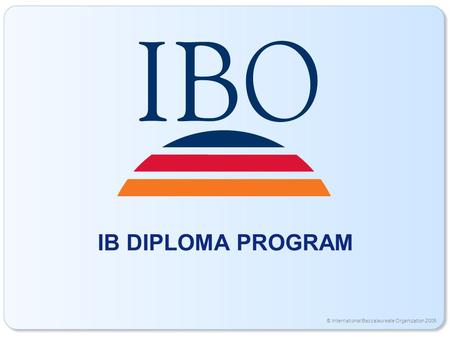 © International Baccalaureate Organization 2006 IB DIPLOMA PROGRAM.