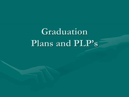 Graduation Plans and PLP's. Graduation Plans for 2013 Recommended Required to start at 4-yr TX university ENGLISH: English I, II, III, IVENGLISH: English.