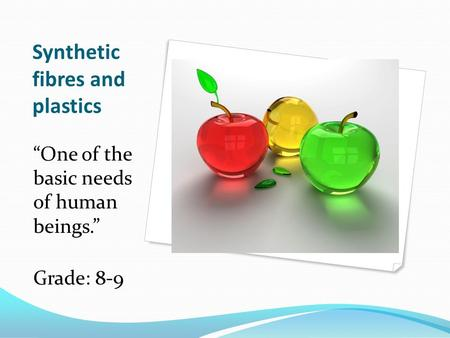 "Synthetic fibres and plastics ""One of the basic needs of human beings."" Grade: 8-9."