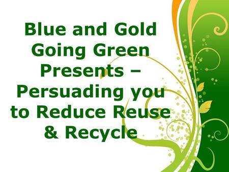 Blue and Gold Going Green Presents –
