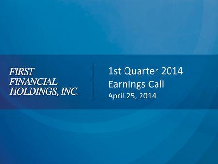 1st Quarter 2014 Earnings Call April 25, 2014. 2 Forward Looking Statements and Non GAAP Measures Cautionary Statement Regarding Forward Looking Statements.