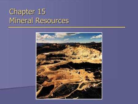 Chapter 15 Mineral Resources. Introduction to Minerals  Minerals  Elements or compounds of elements that occur naturally in Earth's crust  Rocks 