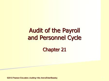 ©2012 Pearson Education, Auditing 14/e, Arens/Elder/Beasley 5 - 5 Audit of the Payroll and Personnel Cycle Chapter 21.