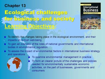 Chapter 13 Ecological challenges for business and society : Learning Objectives: To identify the changes taking place in the ecological environment, and.