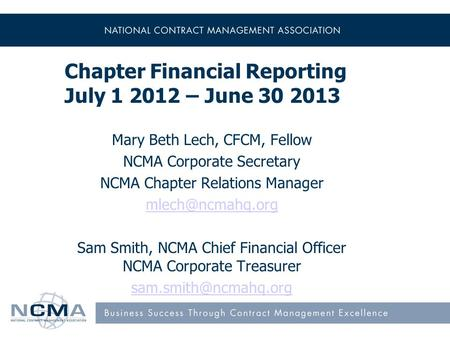 Chapter Financial Reporting July 1 2012 – June 30 2013 Mary Beth Lech, CFCM, Fellow NCMA Corporate Secretary NCMA Chapter Relations Manager