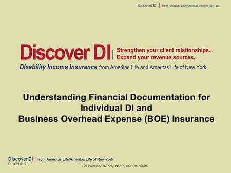 Discover DI | from Ameritas Life/Ameritas Life of New York For Producer use only. Not for use with clients. DI 1489 6/12 Understanding Financial Documentation.