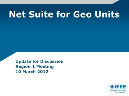 Net Suite for Geo Units Update for Discussion Region 1 Meeting 10 March 2012.